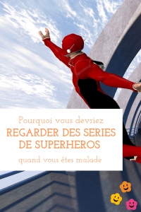 Pourquoi vous devriez regarder des séries de Superhéros pour vous occuper quand vous êtes malade / Un Sourire aux Lèvres